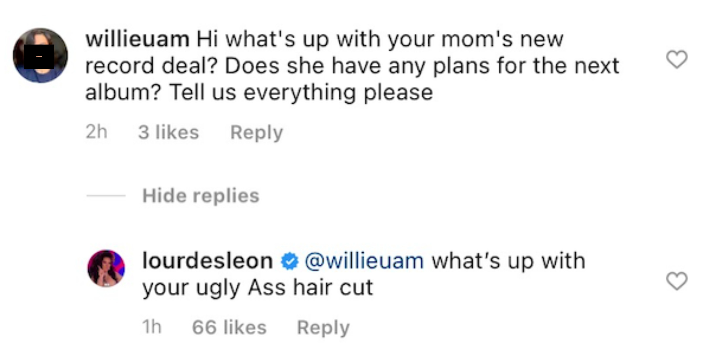 Lourdes asked a commenter who asked about her mother's record deal about their ugly ass hair cut