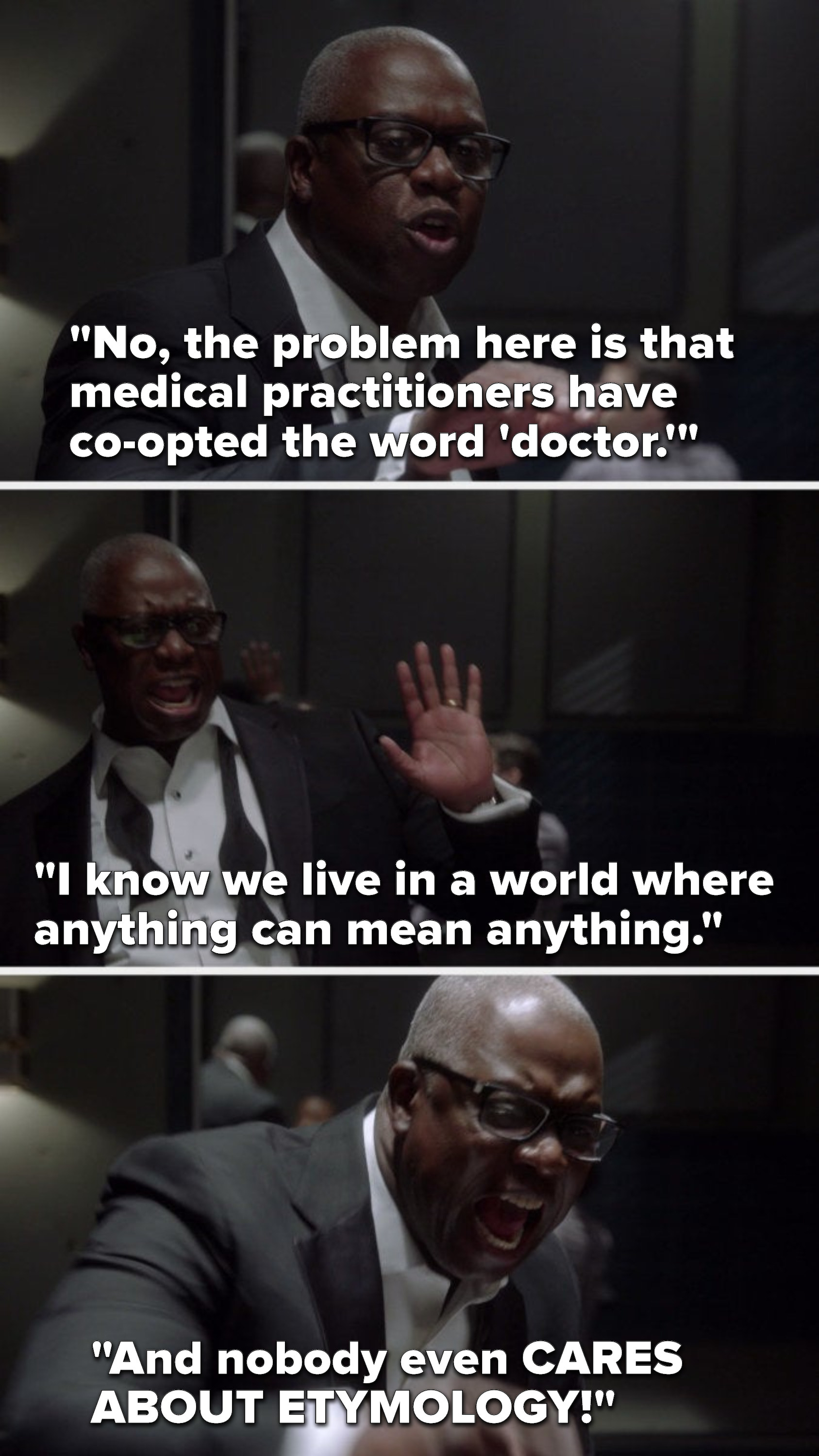 "Holt angrily says, ""No, the problem here is that medical practitioners have co-opted the word 'doctor,' I know we live in a world where anything can mean anything, and nobody even cares about etymology"""