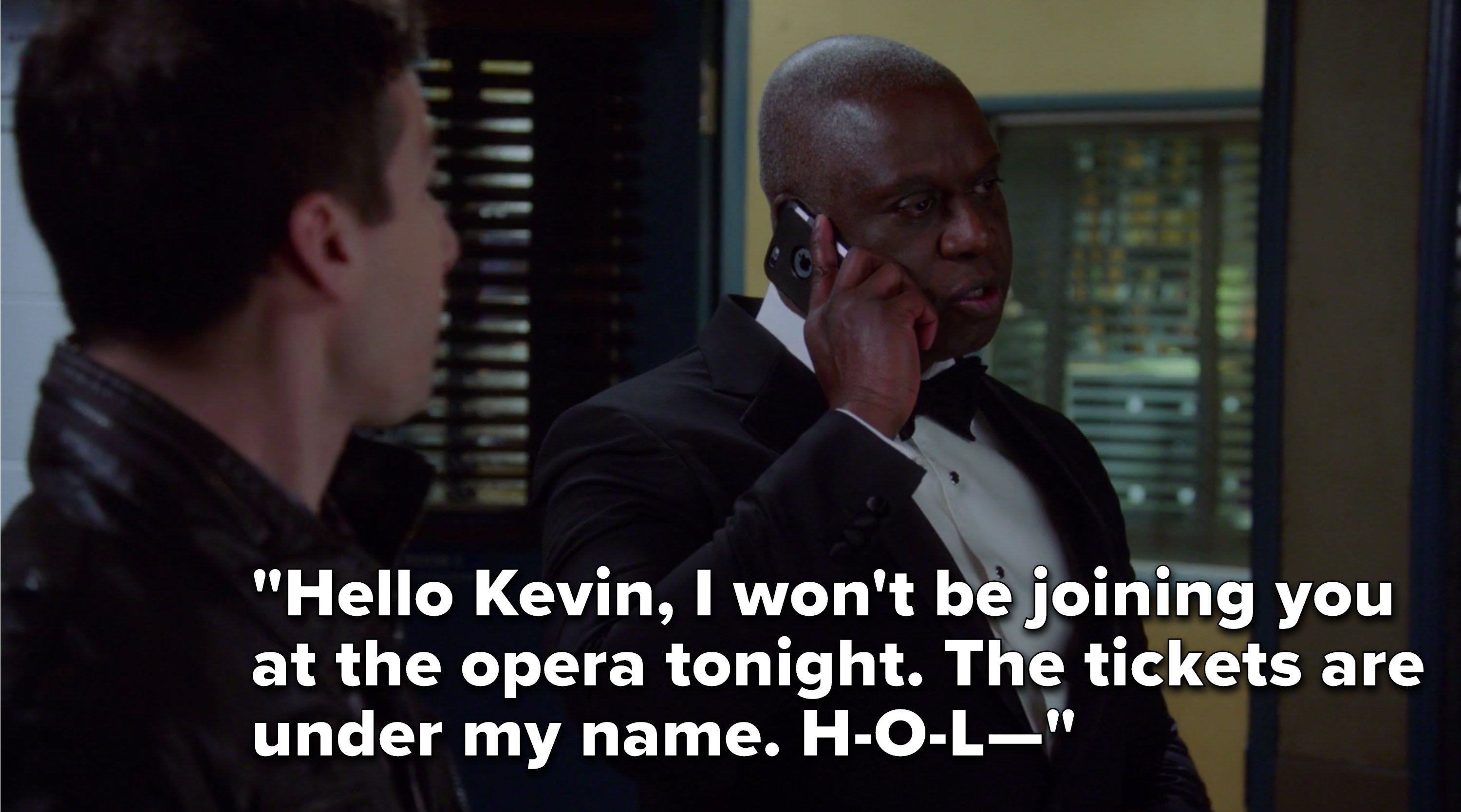 "Holt says, ""Hello Kevin, I won't be joining you at the opera tonight, the tickets are under my name, H-O-L—"""