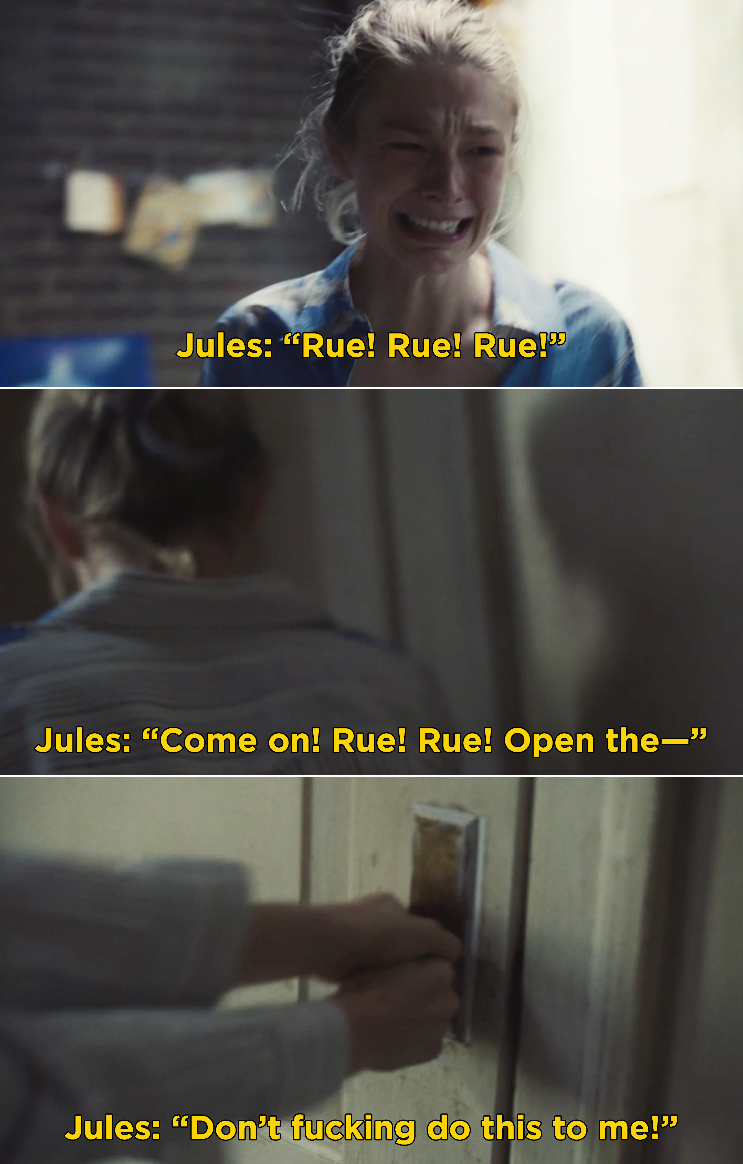"""Jules screaming Rue's name and trying desperately to open the door and saying, """"Don't fucking do this to me"""""""