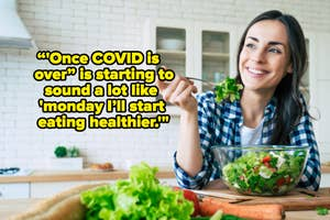 """A woman eating a salad with the text """"'Once COVID is over"""" is starting to sound a lot like 'monday I'll start eating healthier.'"""