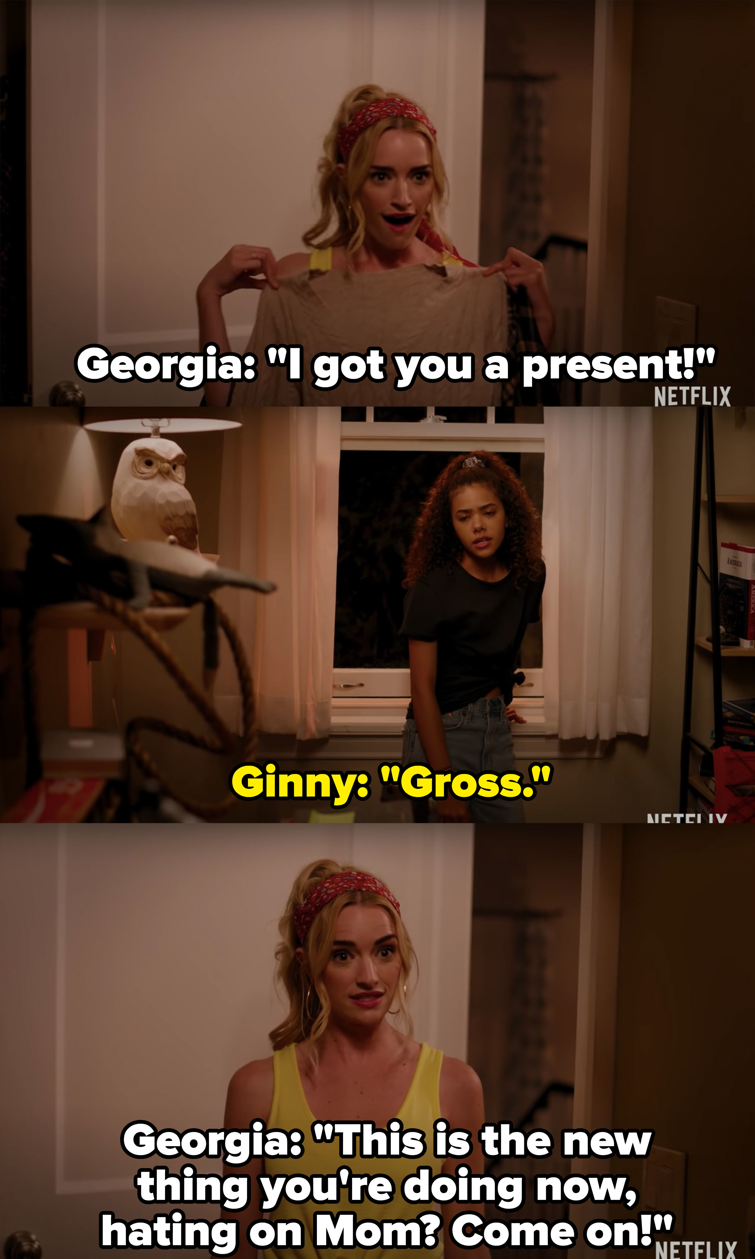 """Georgia excitedly tells Ginny she got her a sweater as a present, Ginny replies, """"gross,"""" Georgia says to stop """"hating on Mom"""""""