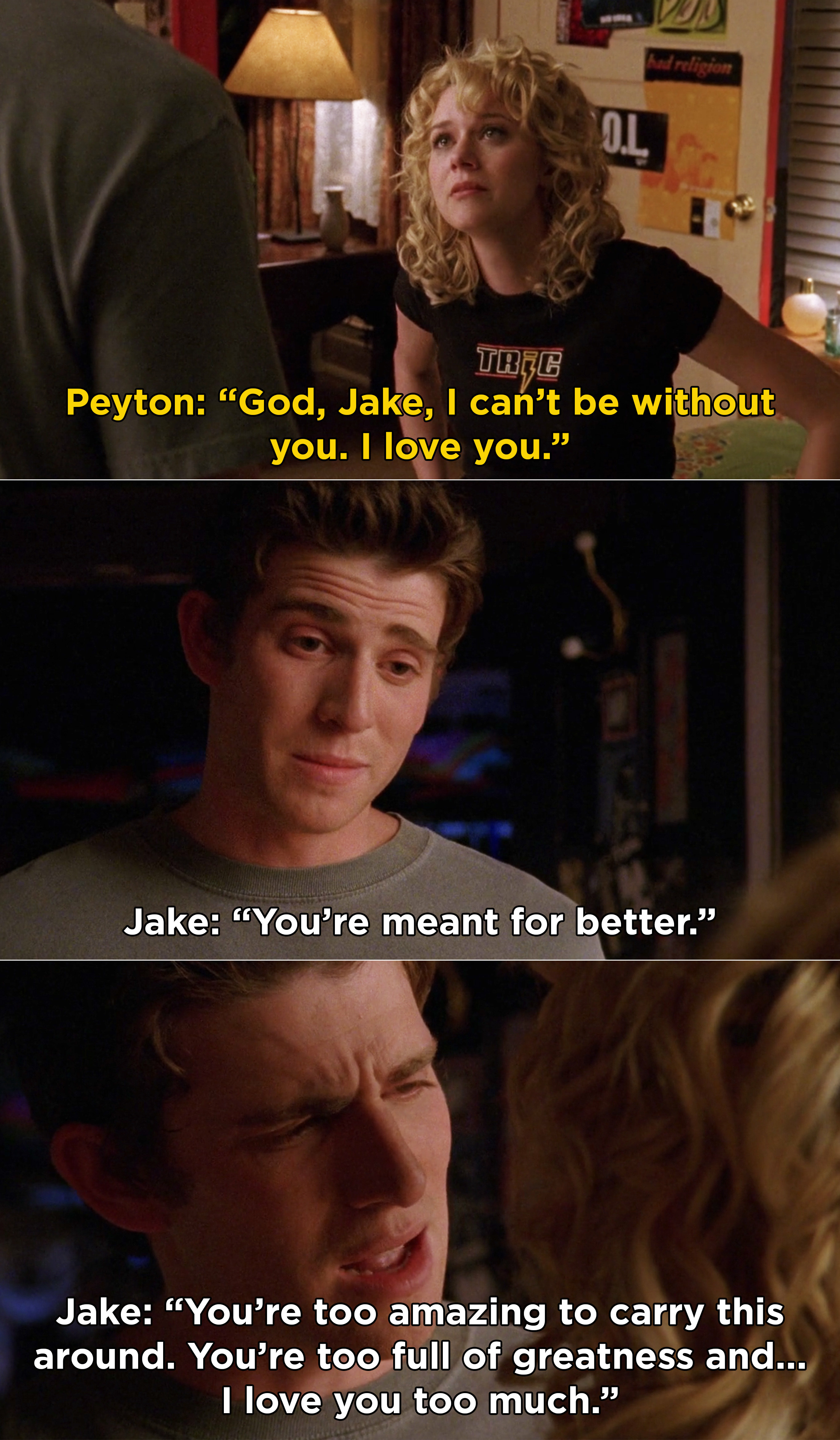 """Peyton telling Jake she loves him and can't live without him, and Jake saying that she was meant for better and is """"too full of greatness"""""""