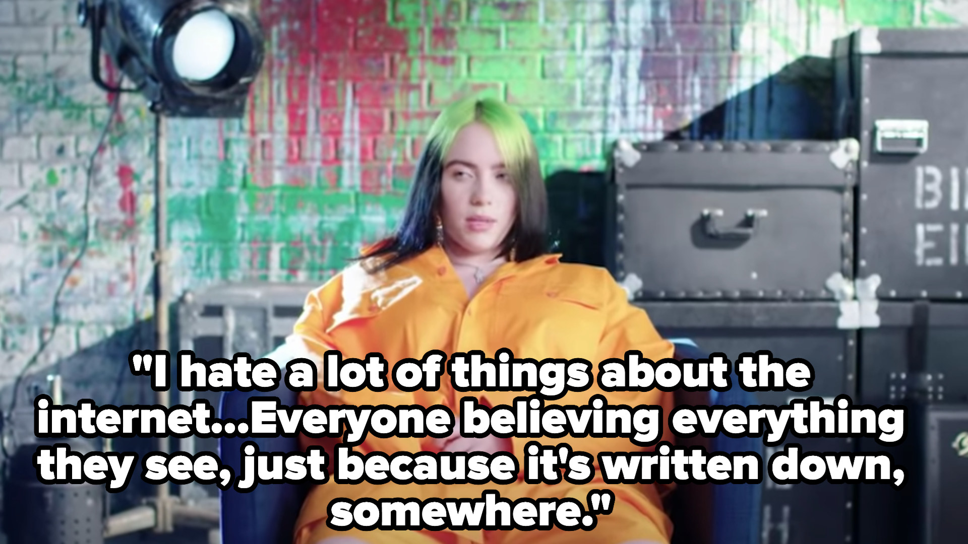 """I hate a lot of things about the internet...Everyone believing everything they see, just because it's written down somewhere"""