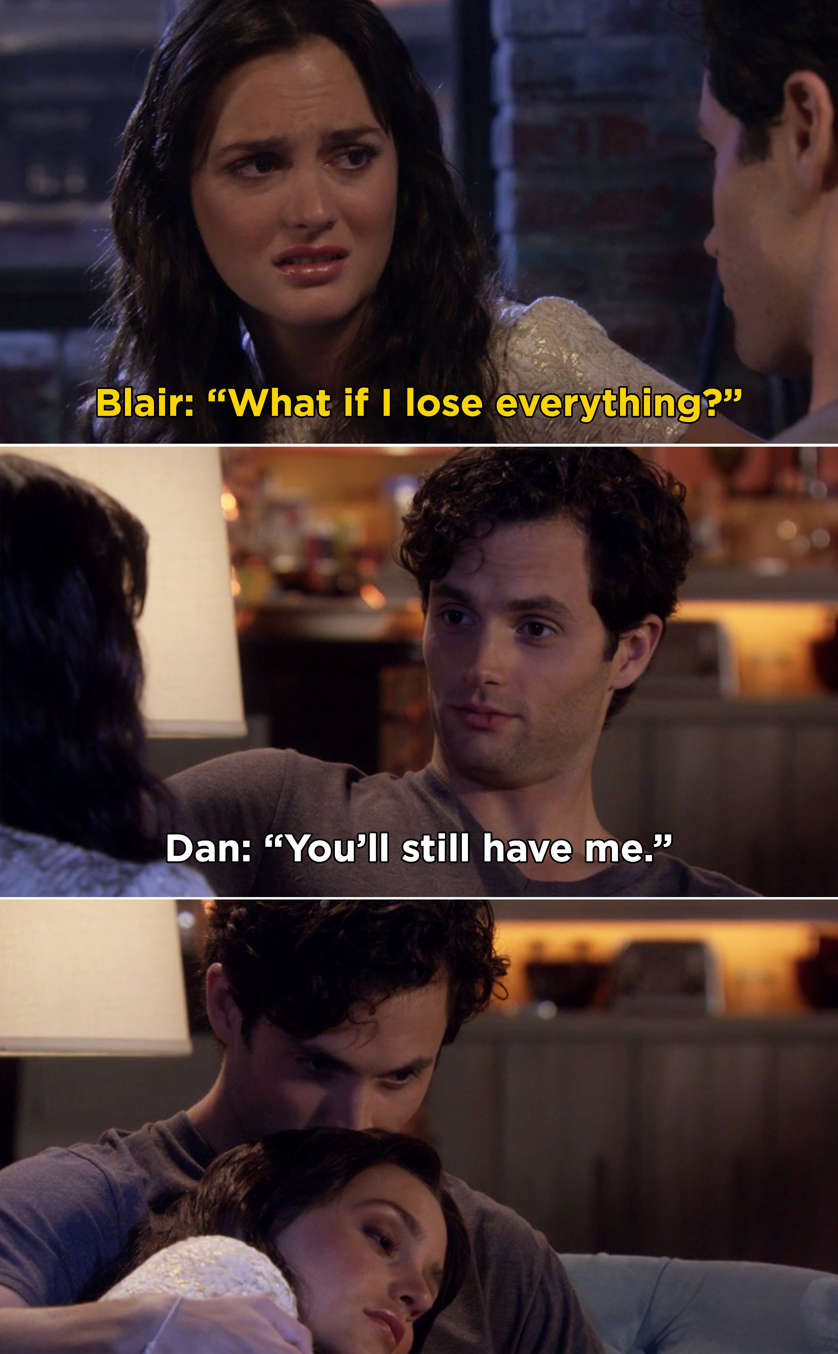 """Blair telling Dan, """"What if I lose everything?"""" and Dan responding with, """"You'll still have me"""""""