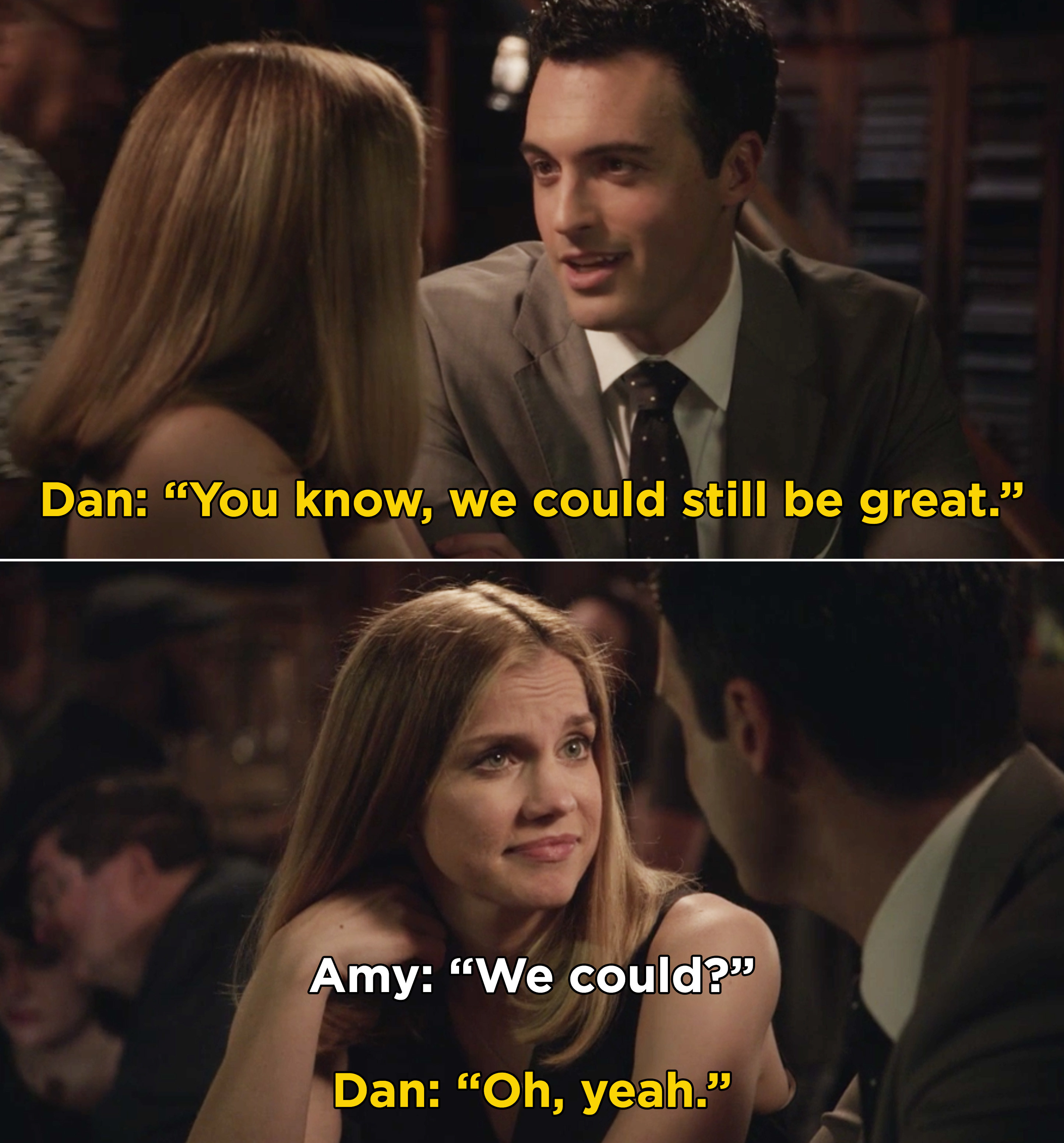"""Dan telling Amy, """"You know, we could still be great"""" and Amy saying, """"We could?"""""""