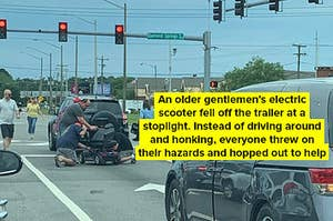 An older gentleman's electric scooter fell off the trailer at a stoplight and instead of driving around and honking everyone threw on their hazards and hopped out to help