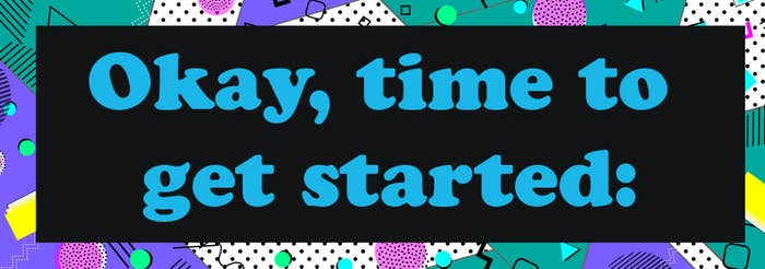 Header that says: Okay, time to get started: