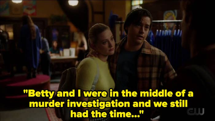 """Jughead and Betty saying """"betty and I were in the middle of a murder investigation and we still had the time"""""""