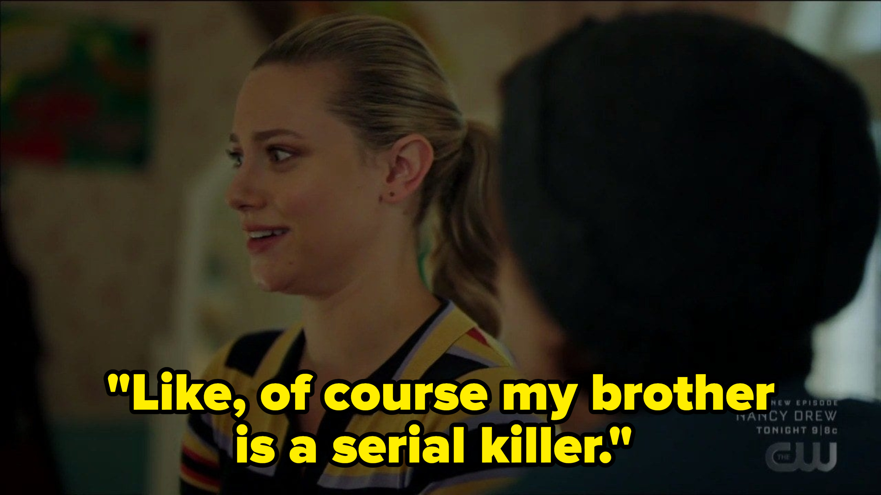 """Betty says, """"Like, of course my brother is a serial killer."""""""