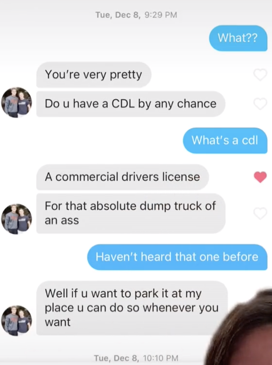"""A guy asking a girl if she has a commercial drivers license for her """"absolute dump truck of an ass"""""""