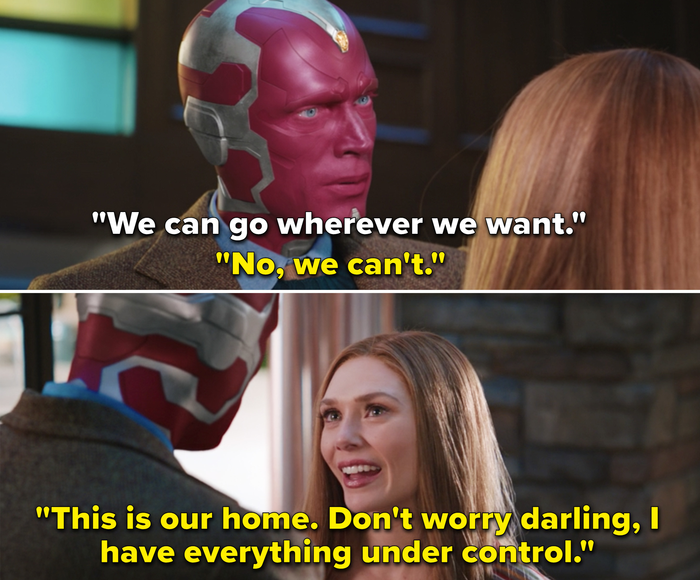 "Vision saying that they can go ""wherever"" they want, and Wanda responding, ""No, we can't. This is our home. Don't worry darling, I have everything under control"""
