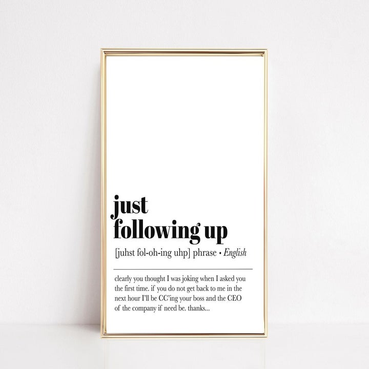 """Another print that says """"just following up"""" with the definition """"clearly you thought I was joking when I asked you the first time"""""""