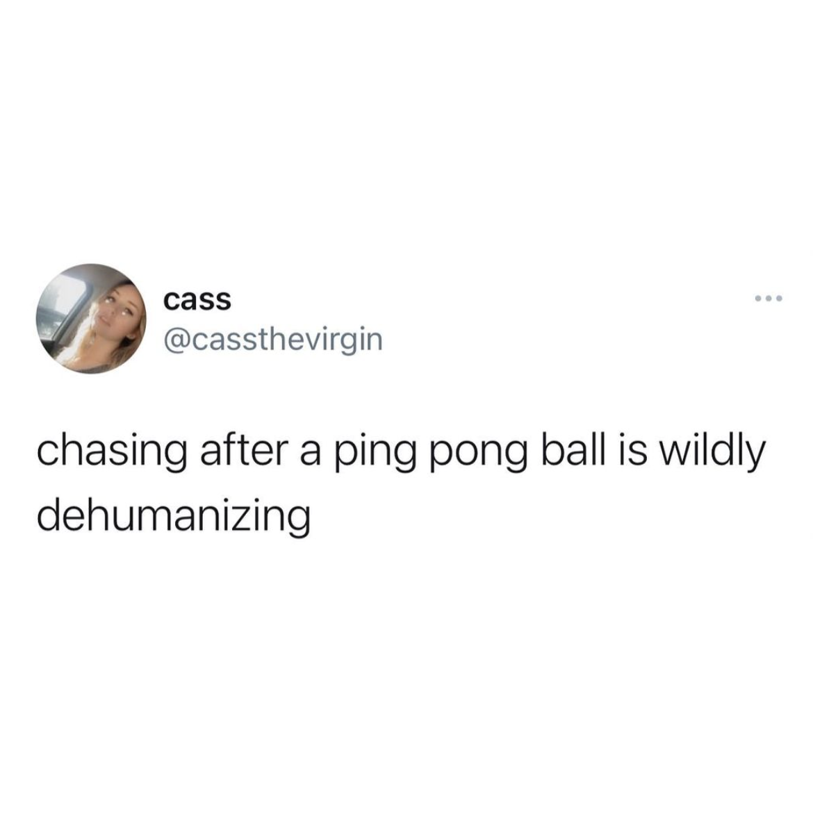 tweet reading chasing after a ping pong ball is wildly dehumanizing