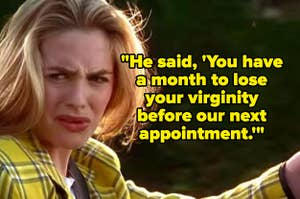 """Cher from clueless looking disgusted with the text, """"he said you have a month to lose your virginity before our next appointment"""""""