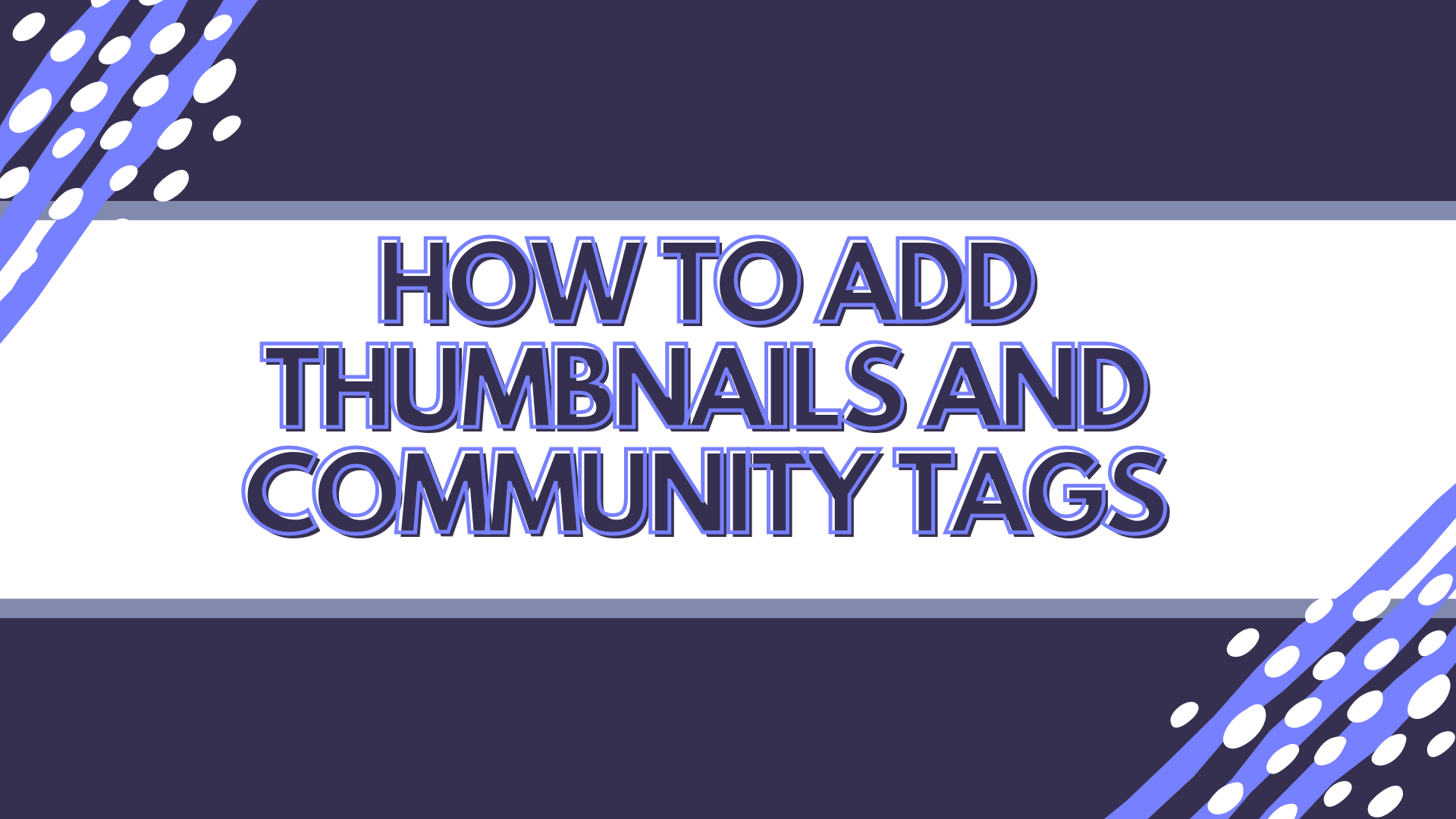how to add thumbnails and community tags