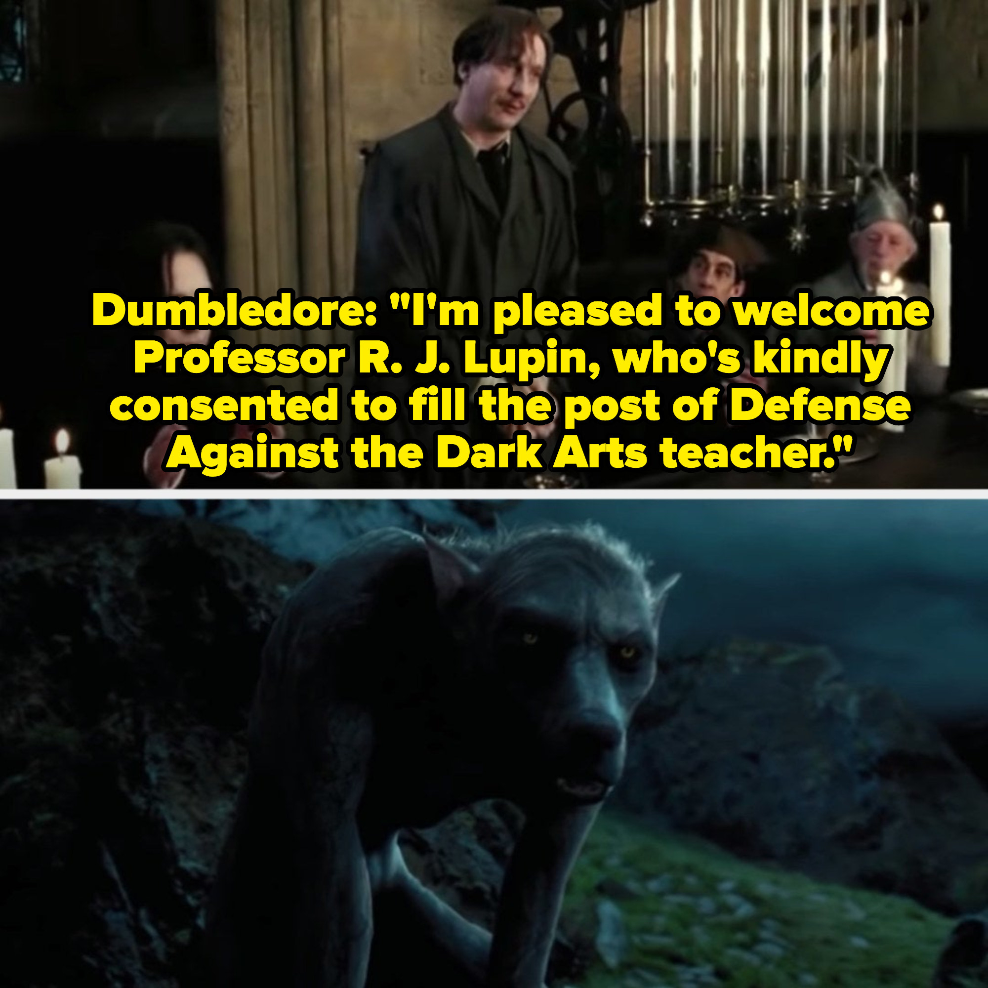 Dumbledore introducing Remus Lupin at Hogwarts; Lupin as a werewolf at the end of the movie