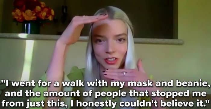 """Anya Taylor-Joy with the words """"I went for a walk with my mask and beanie, and the amount of people that stopped me from just this, I honestly couldn't believe it"""""""