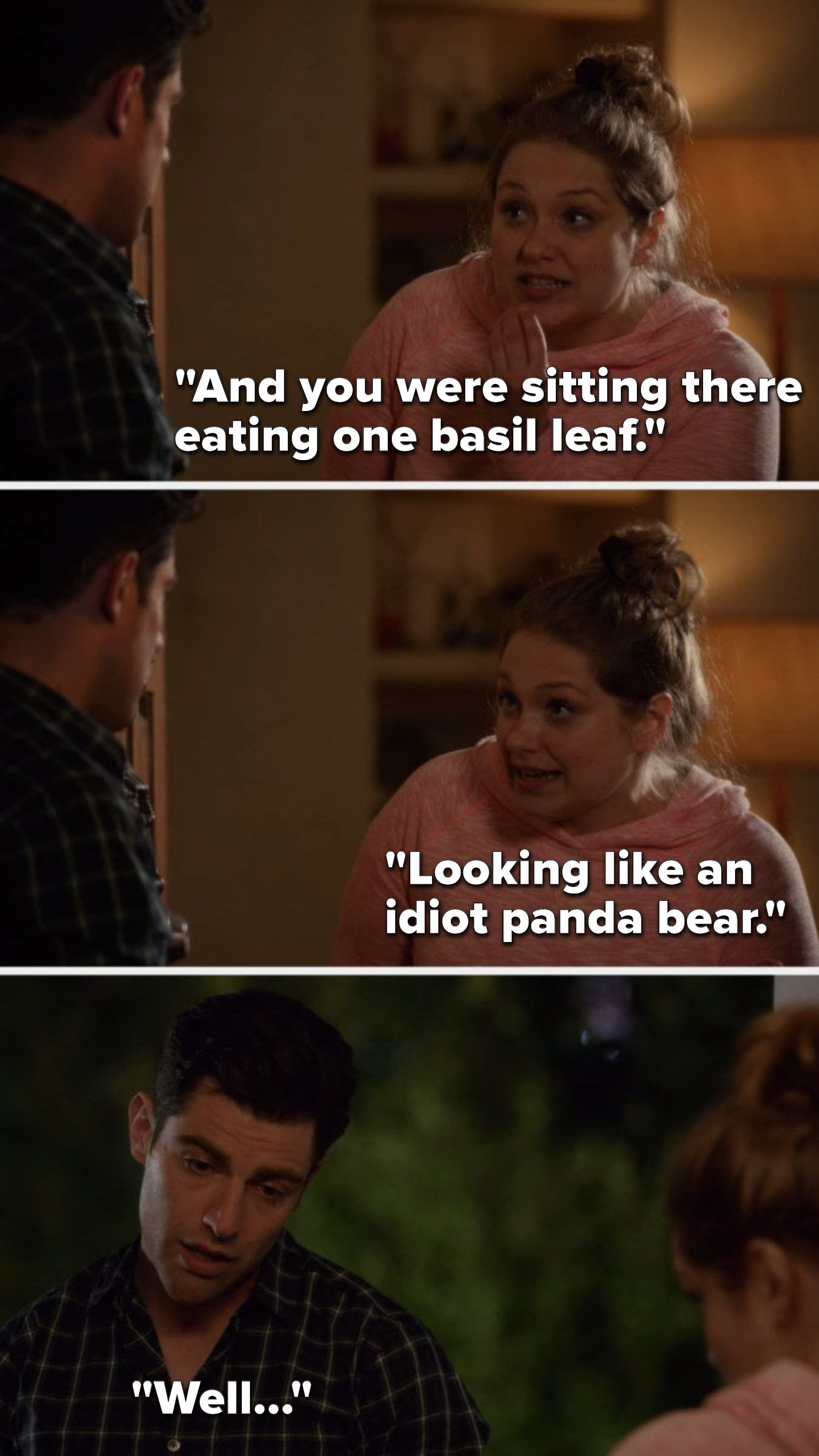"""Elizabeth says, """"And you were sitting there eating one basil leaf, looking like an idiot panda bear,"""" and Schmidt says, """"Well"""""""