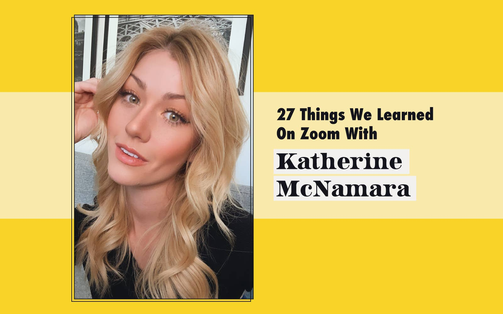 "Selfie of Katherine McNamara and header that says, ""27 Things We Learned On Zoom With Katherine McNamara"""