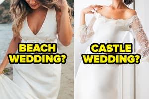 "A boho dress labeled ""beach wedding"" and an elegant dress labeled ""castle wedding"""