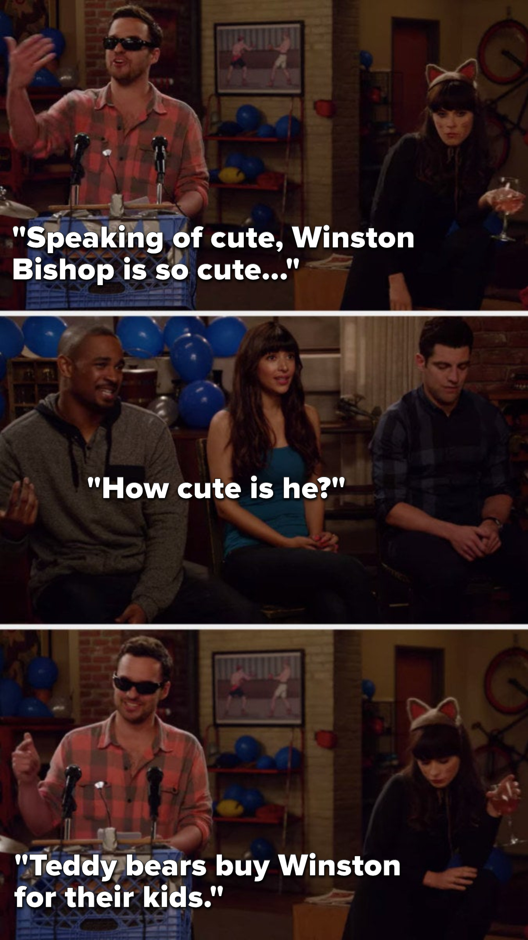 """Nick says, """"Speaking of cute, Winston Bishop is so cute,"""" Cece, Coach, and Schmidt say, """"How cute is he,"""" and Nick says, """"Teddy bears buy Winston for their kids?"""