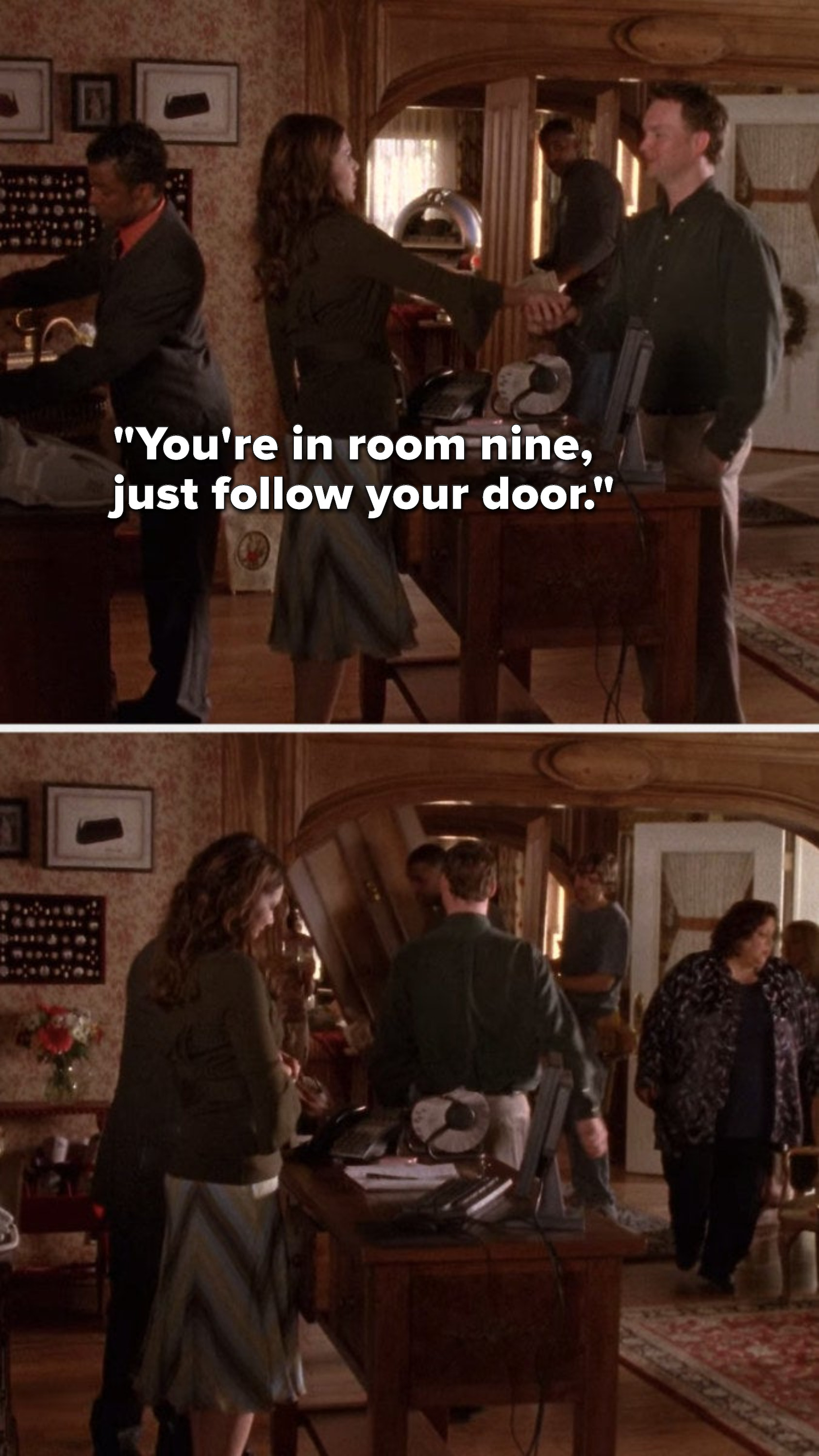 "Lorelai says to a guest, ""You're in room nine, just follow your door"" and he does"