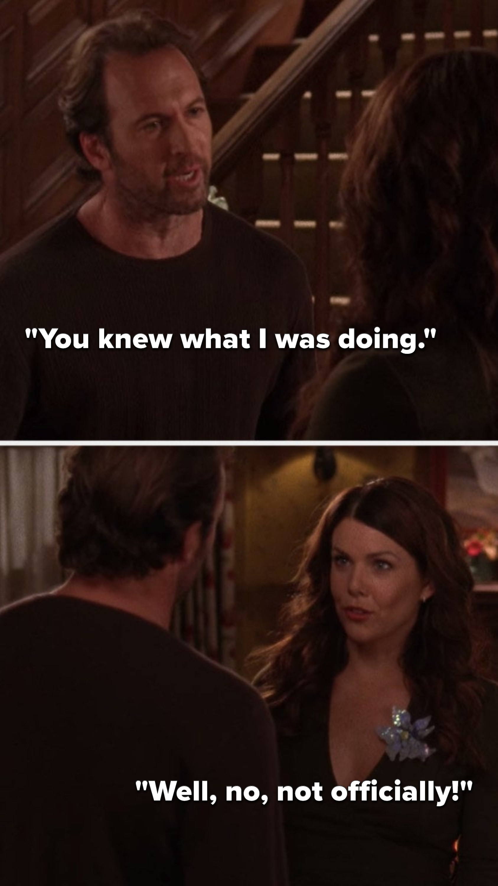 "Luke says, ""You knew what I was doing,"" and Lorelai says, ""Well, no, not officially"""