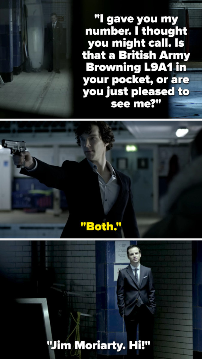 Moriarty asks if Sherlock has a gun in his pocket or is just happy to see him. Sherlock says both and points his gun, and Moriarty walks forward and says hi