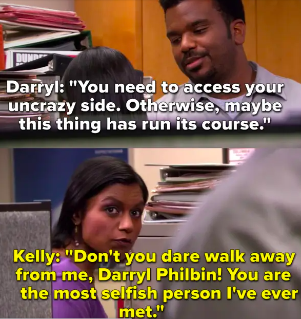 """Darryl tells Kelly to access her """"uncrazy"""" side and Kelly says he's the most selfish person she's ever met"""