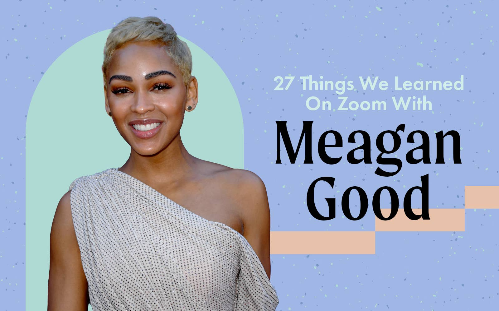 """A graphic that reads, """"27 Things We Learned On Zoom With Meagan Good"""""""