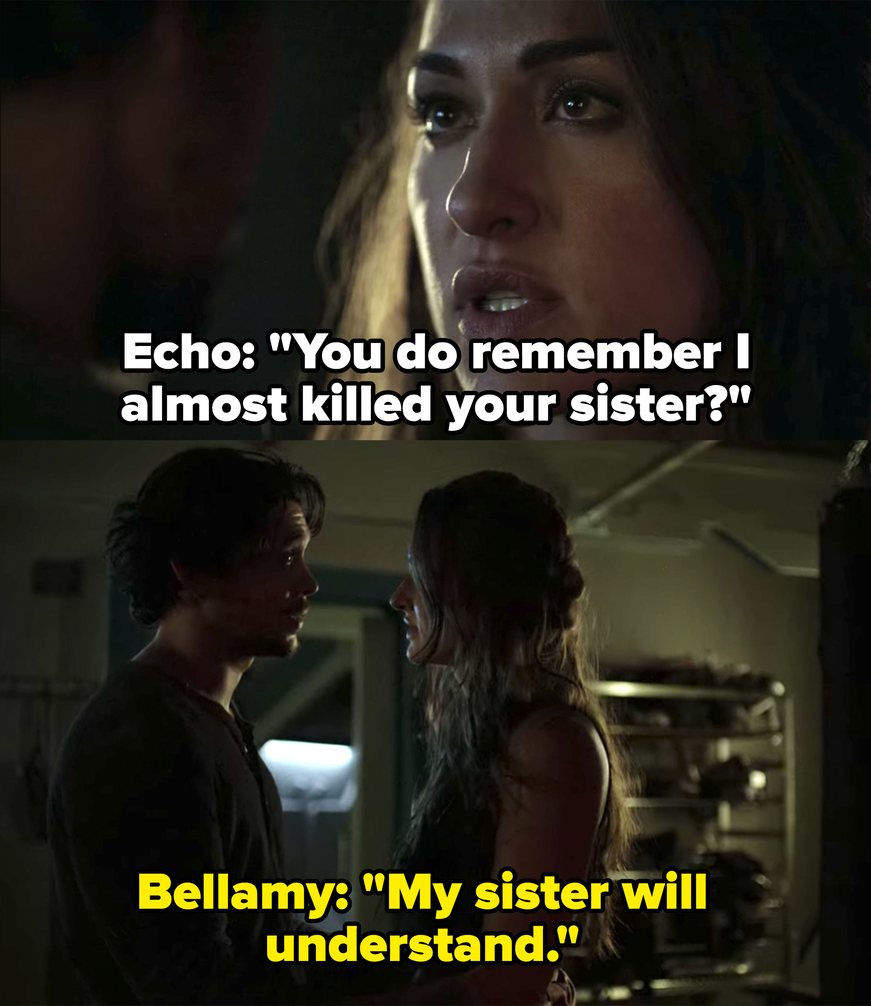 Echo reminds Bellamy she almost killed her sister, Bellamy claims his sister will understand