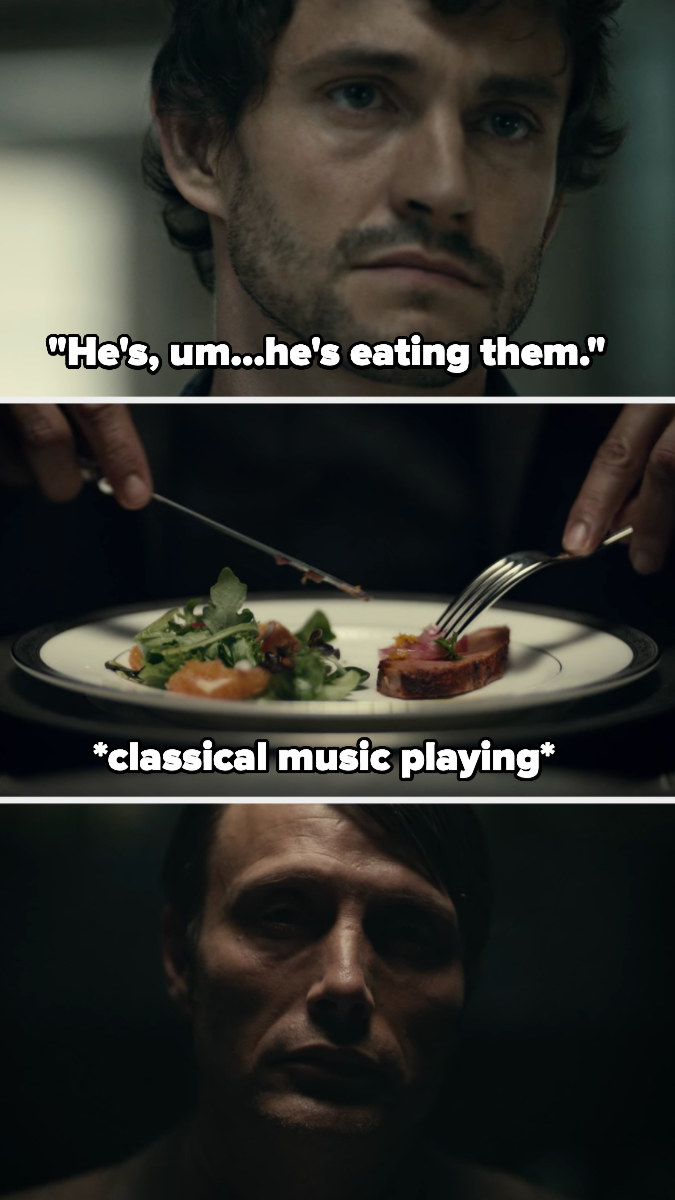 Will reveals the killer is eating his victims, and we see Hannibal cutting into liver on a fancy plate while classical music plays