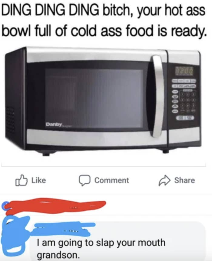 meme of a microwave that says ding ding enjoy your bowl of cold ass food and grandma said i am goign to slap your mouth
