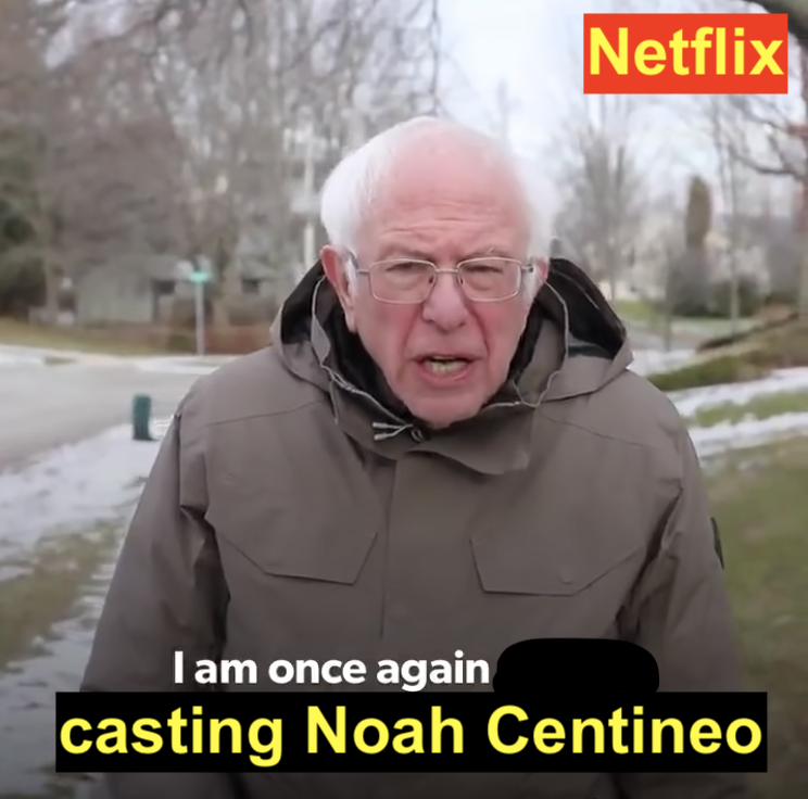 "Bernie Sanders saying ""I am once again casting Noah Centineo"" with a fake Netflix logo in the corner"