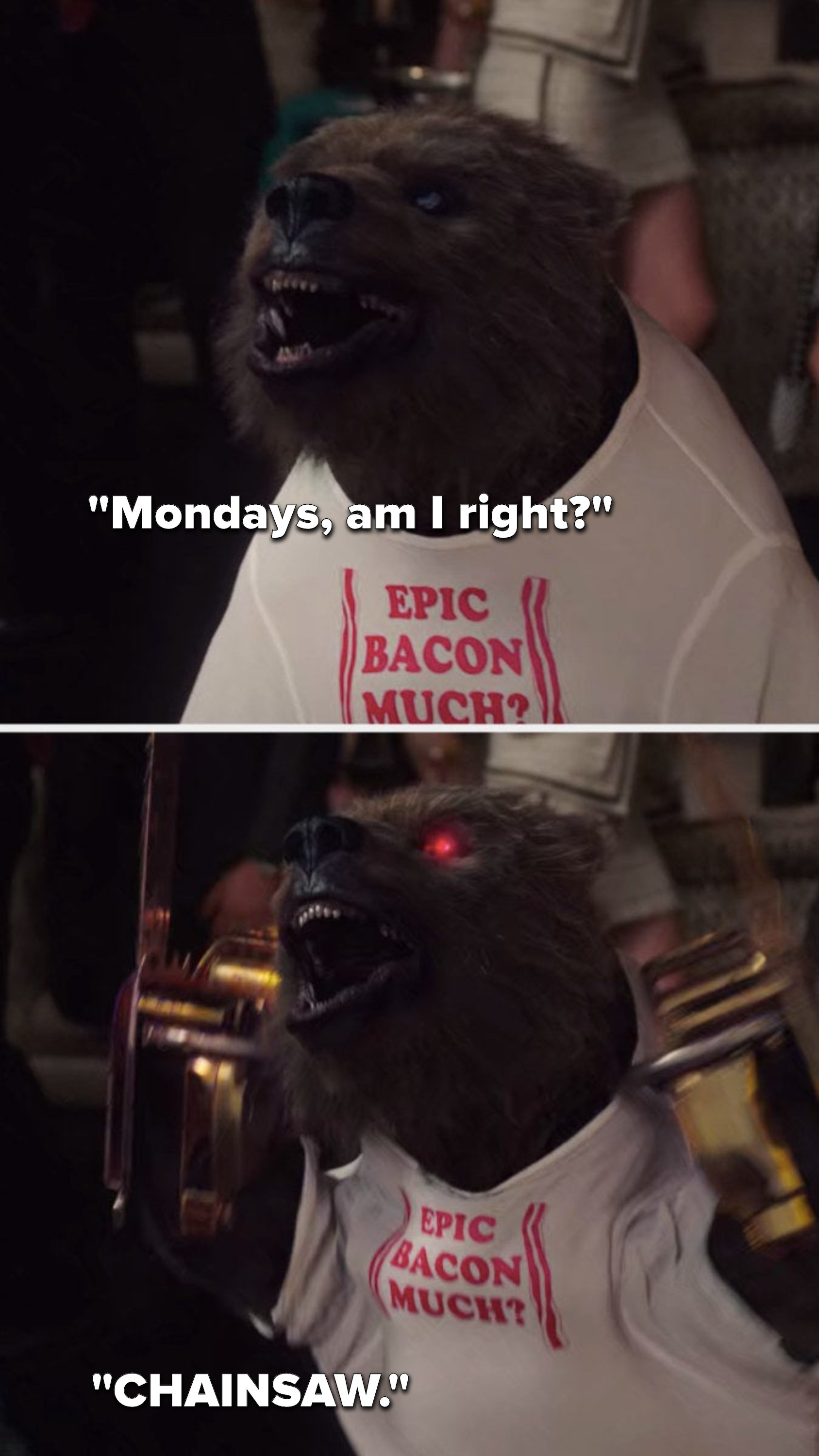 """A small bear wearing a shirt that says, """"Epic Bacon Much"""" says, """"Mondays, am I right,"""" then holds up chainsaws and says, """"CHAINSAW"""""""