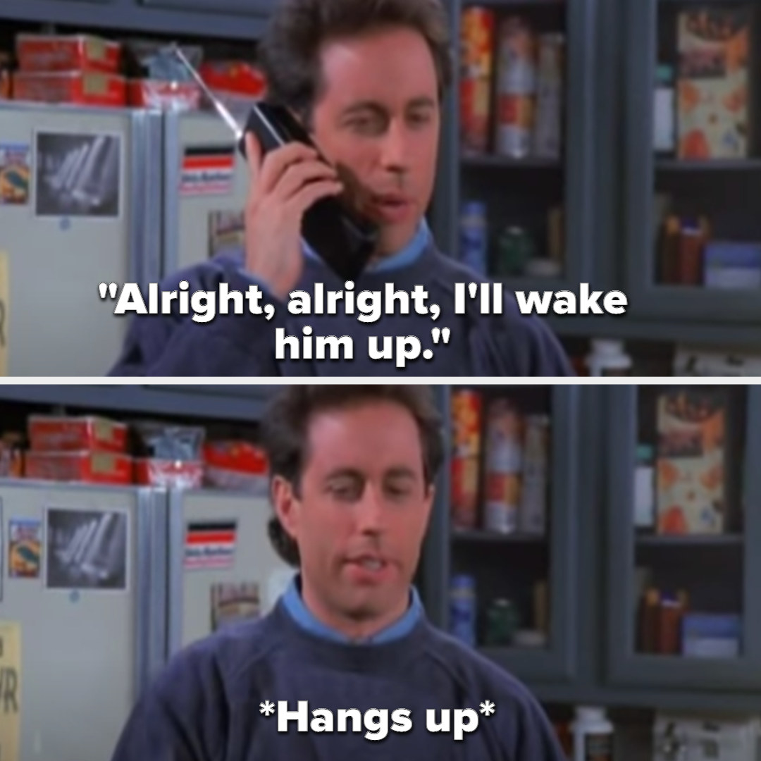 """Jerry says """"alright, alright, I'll wake him up"""" then hangs up"""