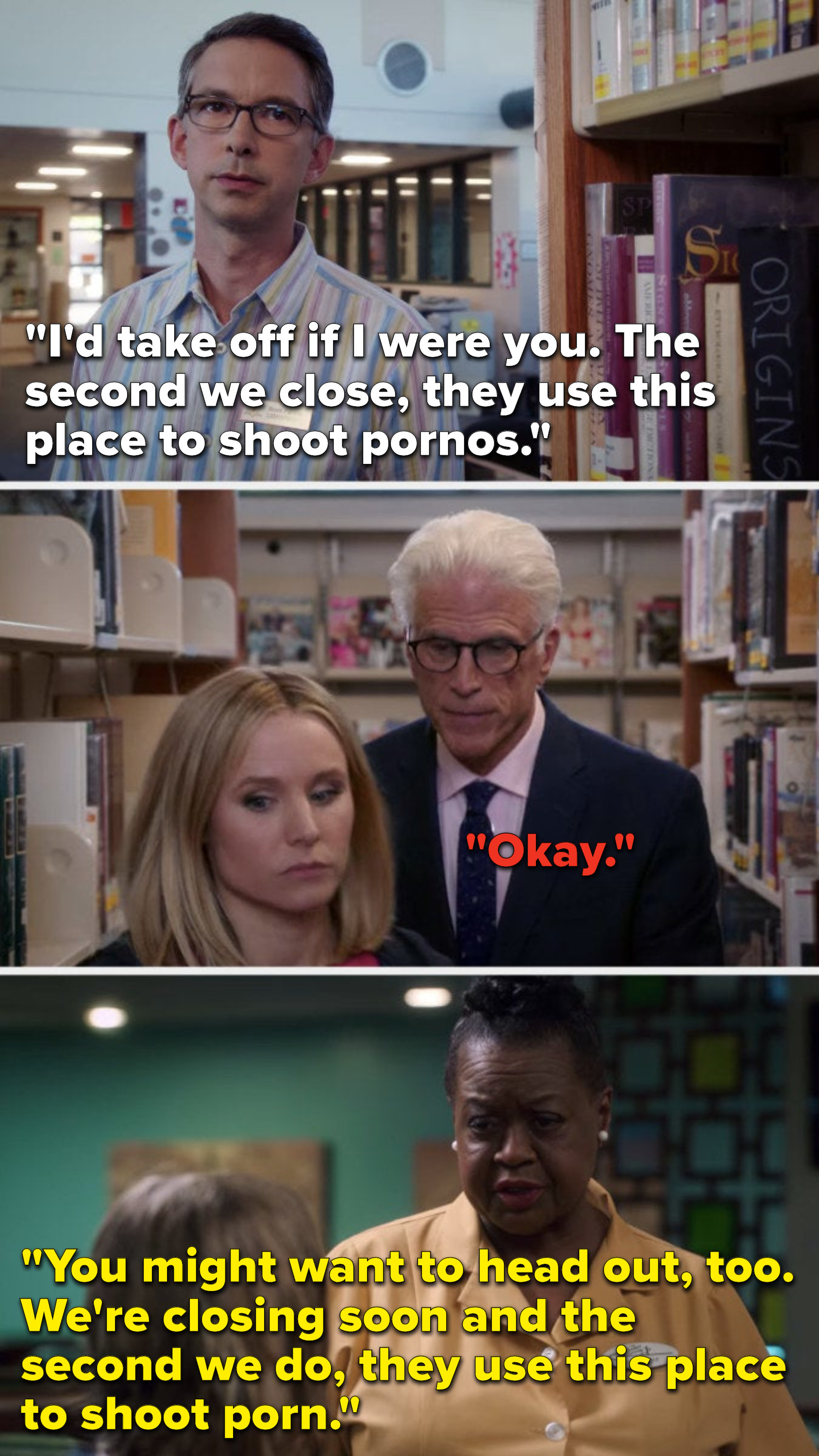 """A librarian says, """"The second we close, they use this place to shoot pornos,"""" Michael says """"Okay"""" and he and Eleanor leave, then at a diner a server says, """"We're closing soon and the second we do, they use this place to shoot porn"""""""