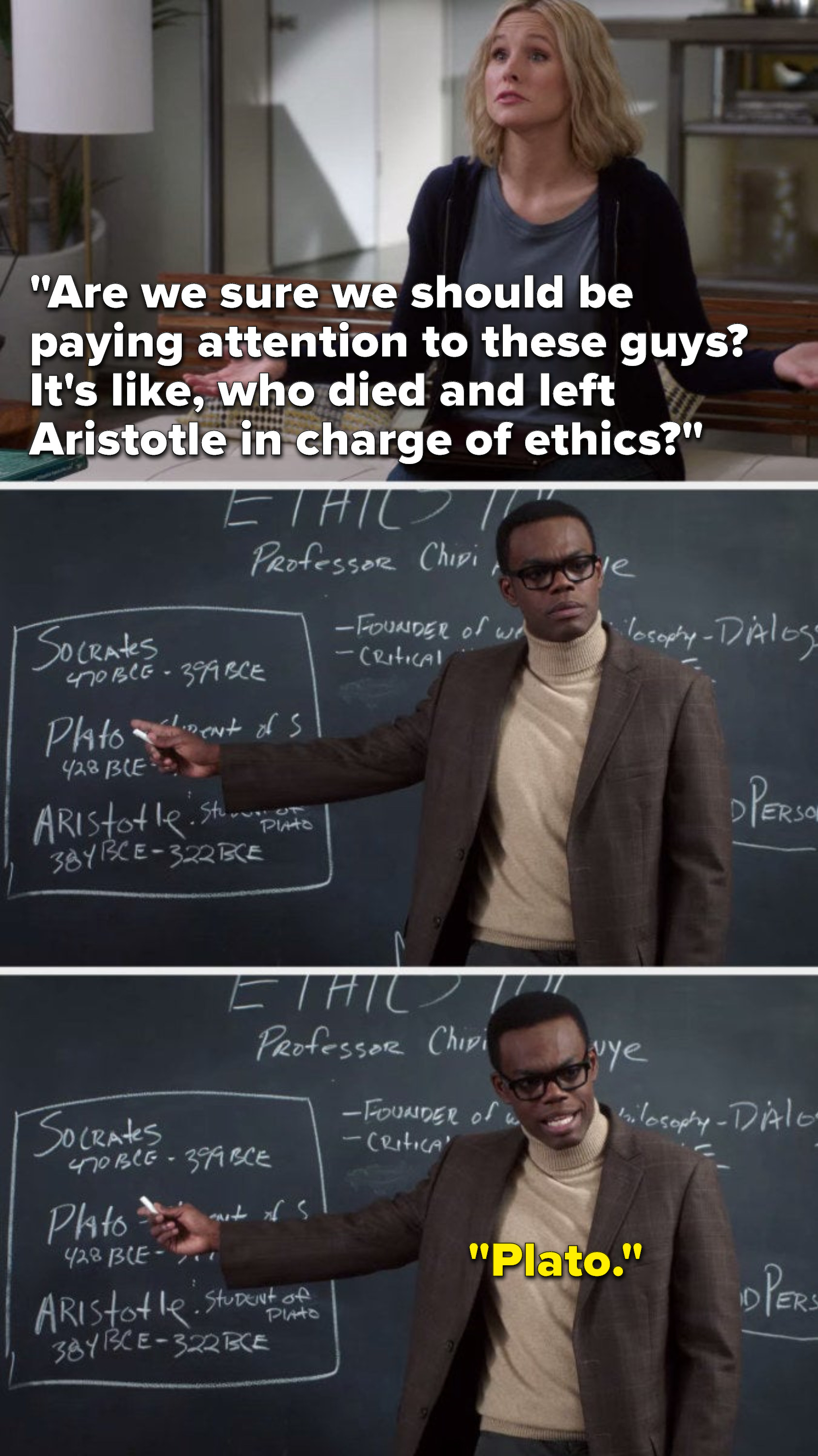 """Eleanor says, """"Are we sure we should be paying attention to these guys, it's like, who died and left Aristotle in charge of ethics,"""" and Chidi points to his whiteboard and says, """"Plato"""""""
