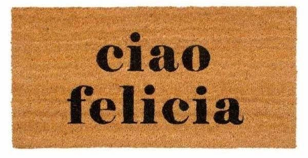 "the brown doormat that reads ""ciao felicia"" in black text"