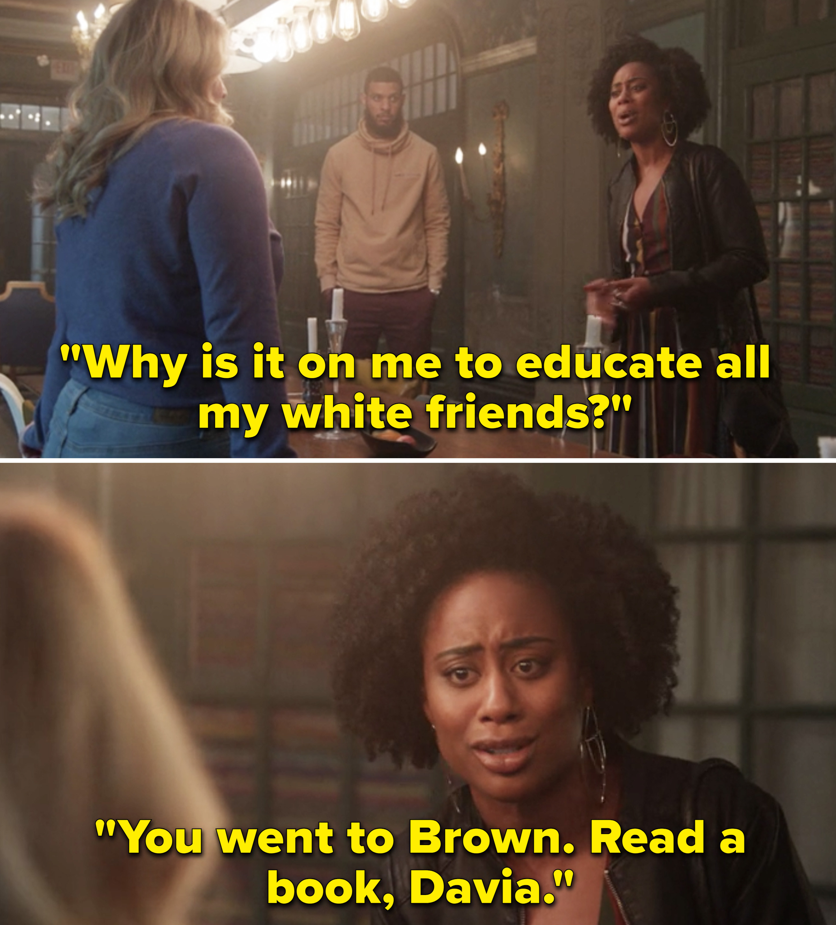 "Malika saying, ""Why is it on me to educate all my white friends. You went to Brown, read a book, Davia"""