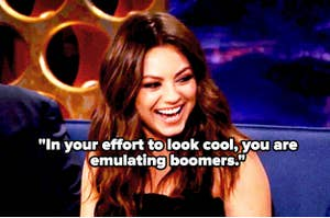 "Mila Kunis laughing, and the words, ""In your effort to look cool, you are emulating boomers."""