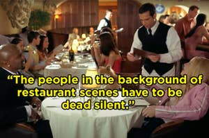 """The people in the background of restaurant scenes have to be dead silent"""