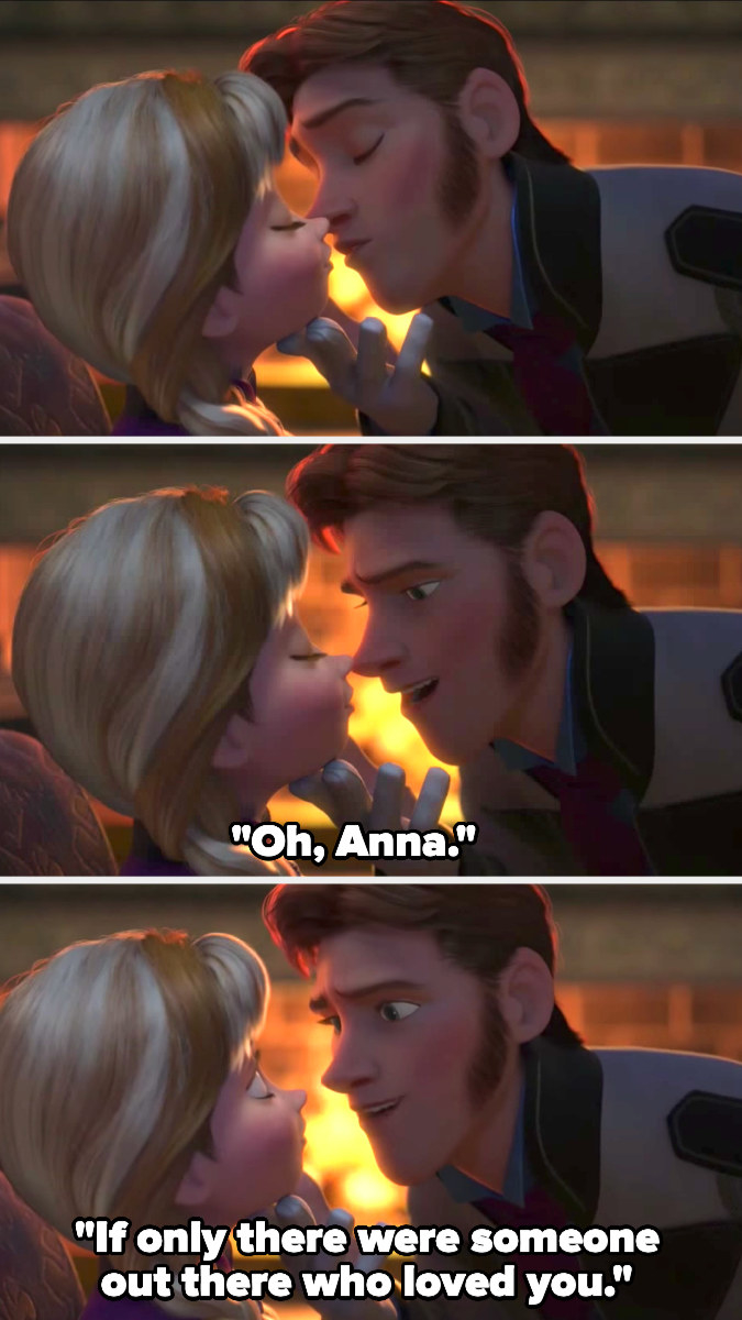 "Hans goes to kiss Anna then stops, saying ""Oh, Anna. If only there were someone out there who loved you"""