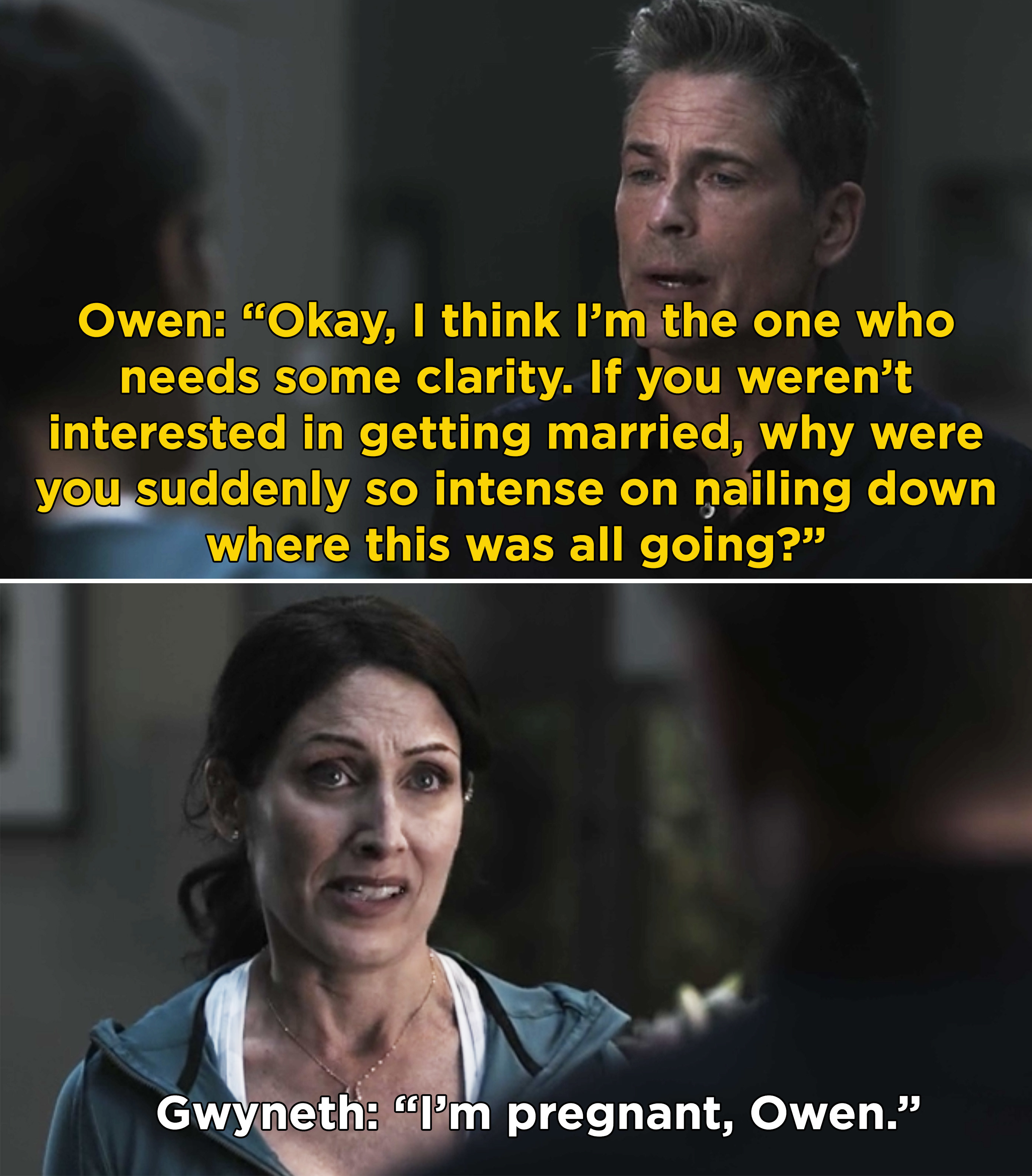 """Owen asking Gwyneth why they talked about """"nailing down"""" their relationship if she wasn't interested in marriage, and Gwyneth saying she's pregnant"""