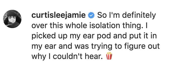 "Jamie Lee says ""So I'm definitely over this whole isolation thing. I picked up my ear pod and put it in my ear and was trying to figure out why I couldn't hear"" popcorn emoji"