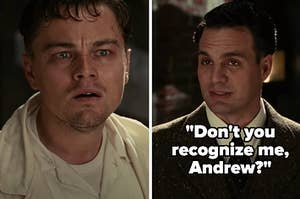 Lester asking Teddy/Andrew if he recognizes him in Shutter Island