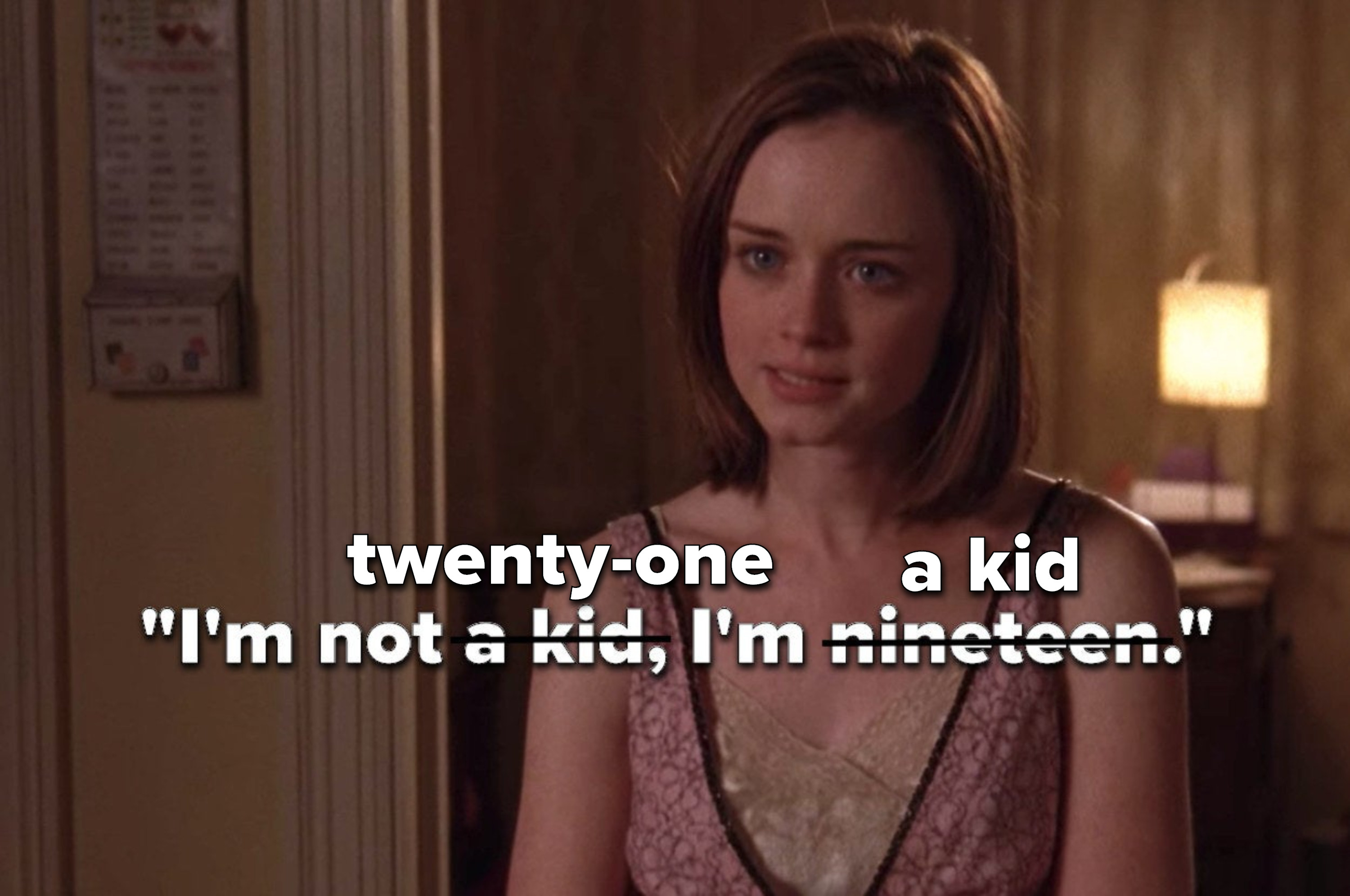 "Rory from ""Gilmore Girls"" saying, ""I'm not a kid, I'm nineteen,"" crossed out to say, ""I'm not twenty-one, I'm a kid"""