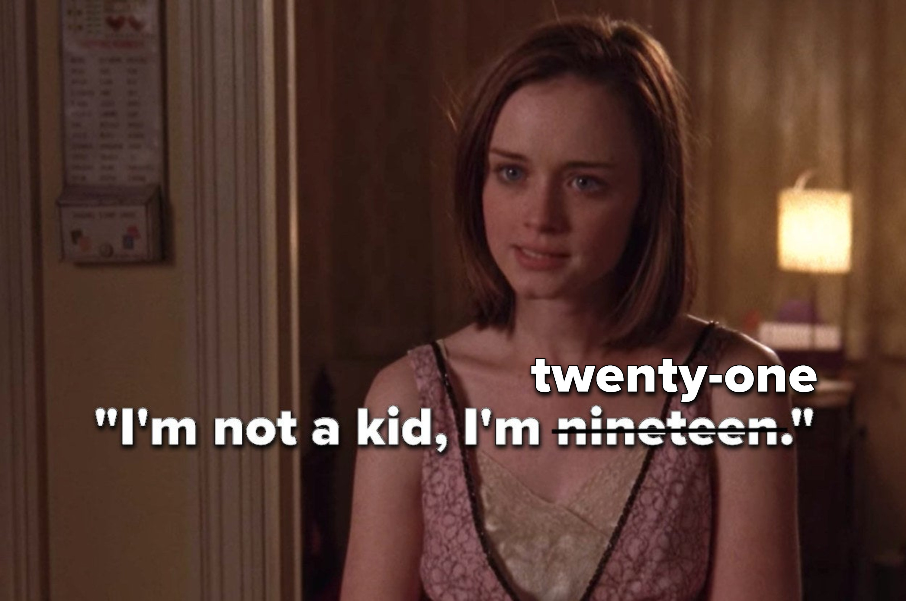 "Rory from ""Gilmore Girls"" saying, ""I'm not a kid, I'm nineteen,"" crossed out to say, ""I'm not a kid, I'm twenty-one"""