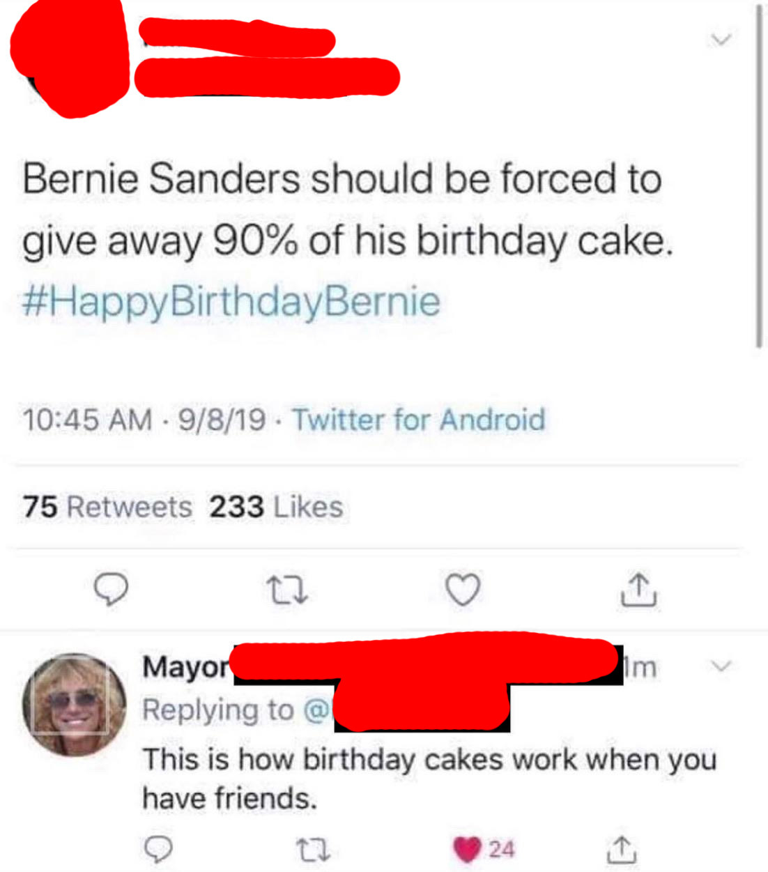 person who says bernie should give away all his birthday cake for his birthday and other other person resplies that's how birthdays work